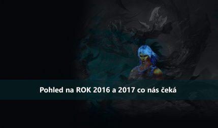 Pohled na ROK 2016 a 2017 co nás čeká